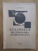 Dimitrie Olinici - Eclipsele de cand lumea soarele si luna