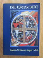 Emil Constantinescu - Timpul daramarii, timpul zidirii (volumul 1)