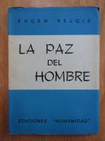Anticariat: Eugen Relgis - La paz del hombre