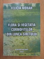 Felicia Monah - Flora si vegetatia cormofitelor din Lunca Siretului