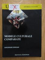Anticariat: Gheorghe Dragan - Modele culturale comparate
