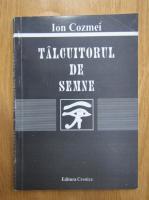Ion Cozmei - Talcuitorul de semne