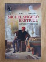 Matteo Strukul - Michelangelo ereticul