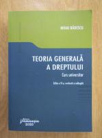 Mihai Badescu - Teoria generala a dreptului. Curs universitar