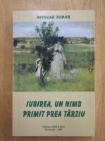 Anticariat: Nicolae Tudor - Iubirea, un nimb primit prea tarziu