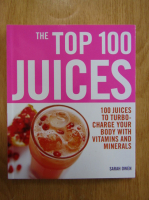 Sarah Owen - The Top 100 Juices. 100 Juices to Turbo-Charge Your Body With Vitamins and Minerals
