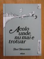 Shel Silverstein - Acolo unde nu mai e trotuar. Where the Sidewalk Ends (editie bilingva)