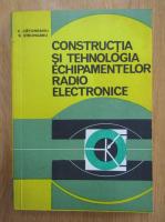 Vasile M. Catuneanu, Rodica Strungaru - Constructia si tehnologia echipamentelor radio electronice