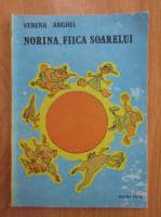 Venera Anghel - Norina, fiica soarelui