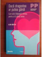 Anticariat: Alon Gratch - Daca dragostea ar putea gandi. Cum sa-ti folosesti mintea pentru a-ti ghida inima
