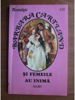 Barbara Cartland - Si femeile au inima
