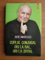 Anticariat: Bebe Mihaescu - Cuplul conjugal ori la bal, ori la spital