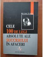 Brian Tracy - Cele 100 de legi absolute ale succesului in afaceri