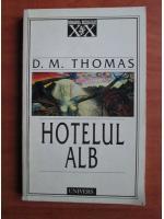 Anticariat: D. M. Thomas - Hotelul alb