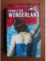 Erica Spindler - Crimele din Wonderland