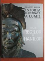 Anticariat: Istoria ilustratata a lumii. Epoca regilor si hanilor 1154-1339 (Reader's Digest)