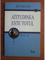 Anticariat: Jeff Keller - Atitudinea este totul (editura Curtea Veche, 2005)