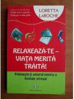 Anticariat: Loretta LaRoche - Relaxeaza-te viata merita traita!