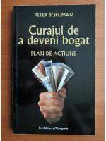 Anticariat: Peter Borgman - Curajul de a deveni bogat. Plan de actiune