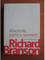 Anticariat: Richard Branson - Afacerile, pentru oameni