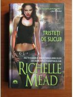 Richelle Mead - Tristeti de sucub