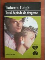 Anticariat: Roberta Leigh - Totul depinde de dragoste