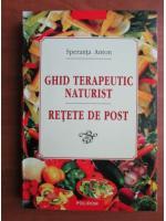 Anticariat: Speranta Anton - Ghid terapeutic naturist. Retete de post