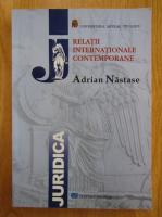 Anticariat: Adrian Nastase - Relatii internationale contemporane