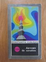Anticariat: Constantin Cublesan - Aproape de curcubeu
