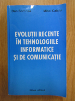 Anticariat: Dan Somnea - Evolutii recente in tehnologiile informatice si de comunicatie