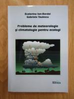 Anticariat: Ecaterina Ion-Bordei - Probleme de meteorologie si climatologie pentru ecologi