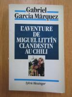 Anticariat: Gabriel Garcia Marquez - L'adventure de Miguel Littin clandestin au chili