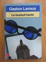 Gaston Leroux - Le fanteuil hante