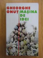 Gheorghe Onut - Masina de idei