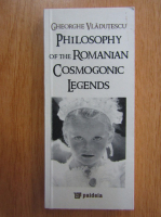 Anticariat: Gheorghe Vladutescu - Pshilosophy of The Romanian Cosmogonic Legends