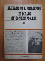 Anticariat: I. Oprisan - Alexandru I. Philippide in dialog cu contemporanii (volumul 2)