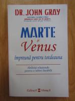 John Gray - Marte si Venus impreuna pentru totdeauna