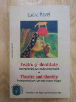 Laura Pavel - Teatru si identitate. Interpretari pe scena interioara