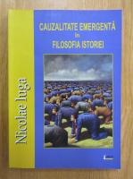 Nicolae Iuga - Cauzalitate emergenta in filosofia istoriei