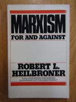Robert L. Heilbroner - Marxism For and Against