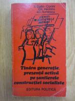 Anticariat: V. Galin Corini, Gh. Fecioru, Ion Tomescu - Tanara generatie prezenta activa pe santierele constructiei socialiste