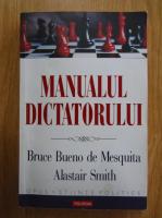 Alastair Smith, Bruce Bueno de Mesquita - Manualul dictatorului
