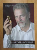 Andreas Ludwig Kalcker - Sanatatea interzisa. Bolile incurabile sunt de domeniul trecutului
