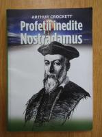 Arthur Crockett - Profetii inedite Nostradamus