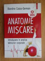 Blandine Calais Germain - Anatomie pentru miscare (volumul 1)
