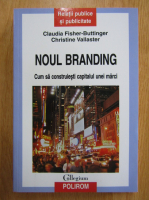 Anticariat: Claudia Fisher Buttinger - Noul branding. Cum sa construiesti capitala unei marci