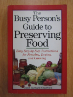 Janet Bachand Chadwick - The Busy Person's Guide to Preserving Food