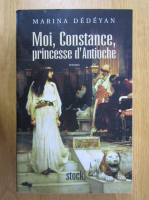 Anticariat: Marina Dedeyan - Moi, Constance, princesse d'Antioche