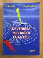 Nicolae M. Mazilu, Mircea Porumbreanu - Devenirea mecanicii cuantice
