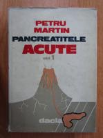 Anticariat: Petru Martin - Pancreatitele acute (volumul 1)